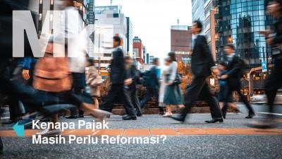 Mengapa Pajak Masih Perlu Reformasi?